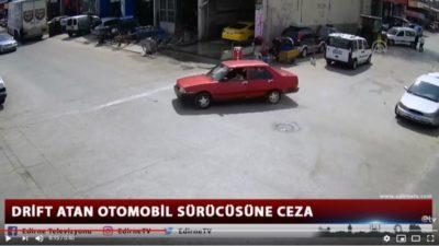 Edirne'de Drift Atan Sürücü Öyle Bir Ceza Yediki